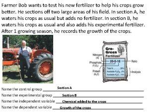 Farmer Bob wants to test his new fertilizer