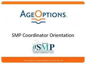 SMP Coordinator Orientation What We Will Cover SMP