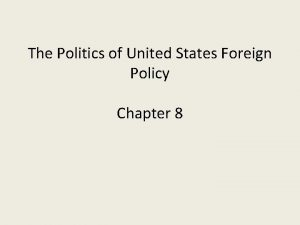 The Politics of United States Foreign Policy Chapter