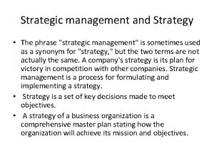 Strategic management and Strategy The phrase strategic management