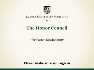The Honor Council Information Session 2017 Please make