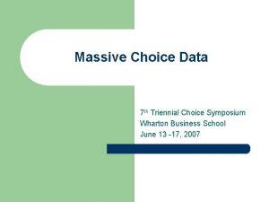 Massive Choice Data 7 th Triennial Choice Symposium