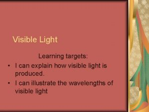 Visible Light Learning targets I can explain how
