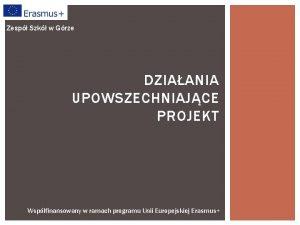 Zesp Szk w Grze DZIAANIA UPOWSZECHNIAJCE PROJEKT Wspfinansowany