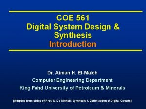 COE 561 Digital System Design Synthesis Introduction Dr