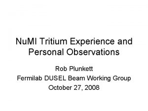 Nu MI Tritium Experience and Personal Observations Rob