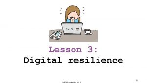 Lesson 3 Digital resilience PSHE Association 2018 8