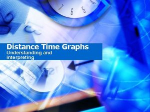 Distance Time Graphs Understanding and interpreting Distance Time