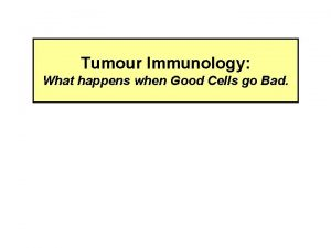 Tumour Immunology What happens when Good Cells go