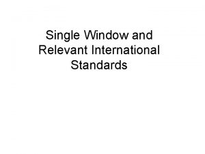 Single Window and Relevant International Standards Objectives Single