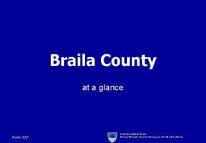 Braila County at a glance Martie 2007 Consiliul