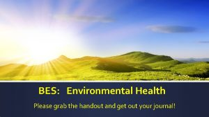 BES Environmental Health Please grab the handout and
