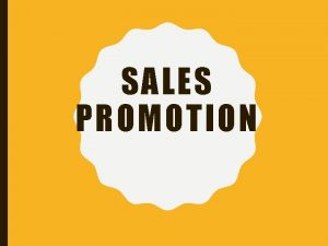 SALES PROMOTION SALES PROMOTIONS Sales Promotions incentives that
