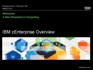 Presenter Name Presenter Title MMDDYear IBM z Enterprise