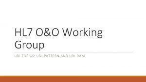 HL 7 OO Working Group UDI TOPICS UDI