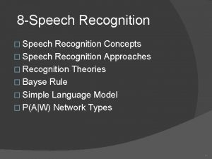 8 Speech Recognition Speech Recognition Concepts Speech Recognition