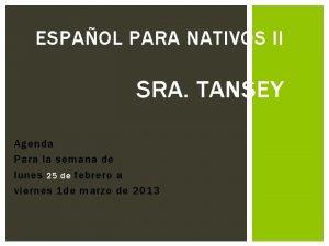 ESPAOL PARA NATIVOS II SRA TANSEY Agenda Para