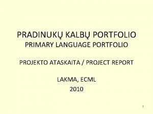 PRADINUK KALB PORTFOLIO PRIMARY LANGUAGE PORTFOLIO PROJEKTO ATASKAITA