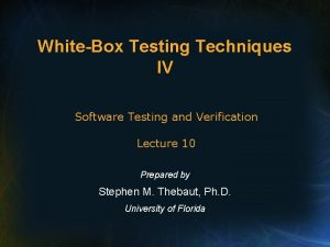 WhiteBox Testing Techniques IV Software Testing and Verification