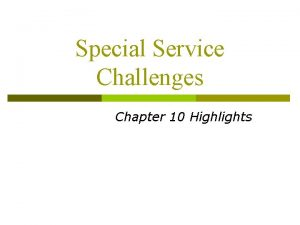 Special Service Challenges Chapter 10 Highlights Special Service