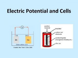 Electric Potential and Cells Electric Potential Electrons travel