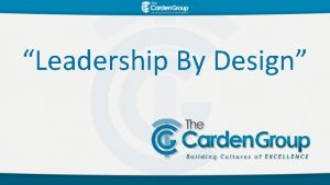 Leadership By Design Purpose Continue to develop leadership