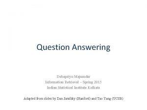Question Answering Debapriyo Majumdar Information Retrieval Spring 2015