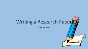 Writing a Research Paper Step by Step Purpose