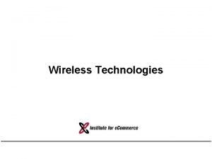 Wireless Technologies Why Wireless Human freedom Portability v