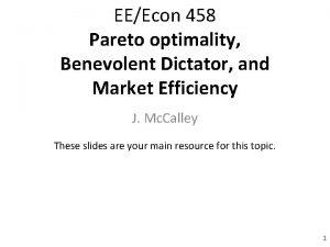 EEEcon 458 Pareto optimality Benevolent Dictator and Market