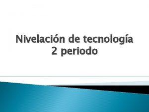 Nivelacin de tecnologa 2 periodo Innovaciones tecnolgicas en