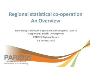 Regional statistical cooperation An Overview Reinforcing Statistical Cooperation