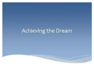 Achieving the Dream Achieving the Dream Achieving the