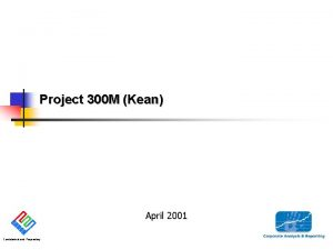 Project 300 M Kean April 2001 Confidential and