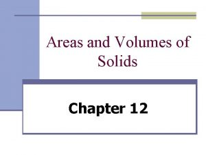Areas and Volumes of Solids Chapter 12 Section