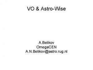 VO AstroWise A Belikov Omega CEN A N