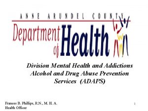 Division Mental Health and Addictions Alcohol and Drug