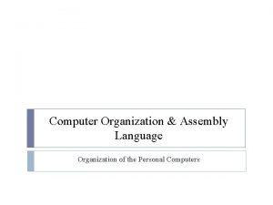 Computer Organization Assembly Language Organization of the Personal