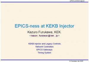 EPICS at KEKB Injector EPICSness at KEKB Injector