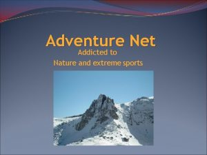 Adventure Net Addicted to Nature and extreme sports