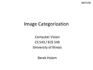 031110 Image Categorization Computer Vision CS 543 ECE