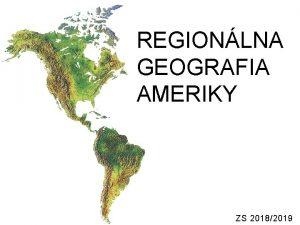 REGIONLNA GEOGRAFIA AMERIKY ZS 20182019 1 Fyzick geografia