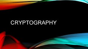 CRYPTOGRAPHY DEFINITION Cryptography is the science of writing