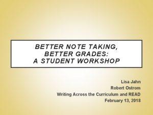 BETTER NOTE TAKING BETTER GRADES A STUDENT WORKSHOP