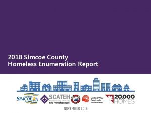 2018 Simcoe County Homeless Enumeration Report Acknowledgements Enumeration