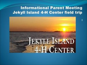 Informational Parent Meeting Jekyll Island 4 H Center
