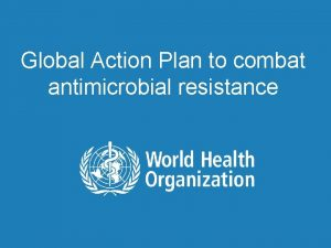 Global Action Plan to combat antimicrobial resistance Antimicrobial