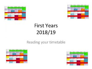 First Years 201819 Reading your timetable Your timetable