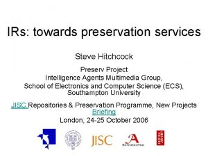 IRs towards preservation services Steve Hitchcock Preserv Project
