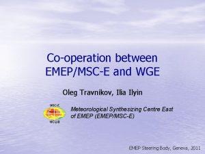 Cooperation between EMEPMSCE and WGE Oleg Travnikov Ilia